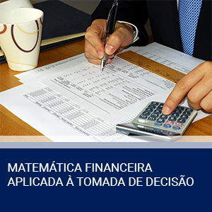 MATEMÁTICA FINANCEIRA APLICADA À TOMADA DE DECISÃO