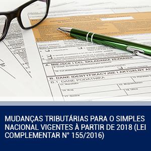 MUDANÇAS TRIBUTÁRIAS PARA O SIMPLES NACIONAL VIGENTES À PARTIR DE 2018 (LEI COMPLEMENTAR N° 155/2016)