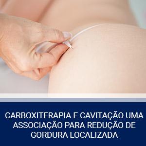 CARBOXITERAPIA E CAVITAÇÃO – UMA ASSOCIAÇÃO PARA REDUÇÃO DE GORDURA LOCALIZADA