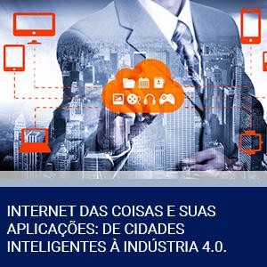 INTERNET DAS COISAS E SUAS APLICAÇÕES: DE CIDADES INTELIGENTES À INDÚSTRIA 4.0.