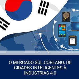 O MERCADO SUL COREANO: DE CIDADES INTELIGENTES À INDUSTRIAS 4.0