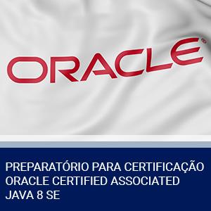 PREPARATÓRIO PARA CERTIFICAÇÃO ORACLE CERTIFIED ASSOCIATED JAVA 8 SE