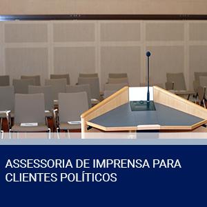 ASSESSORIA DE IMPRENSA PARA CLIENTES POLÍTICOS
