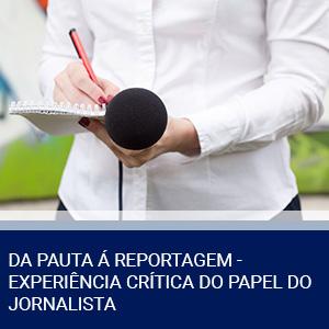 DA PAUTA À REPORTAGEM – EXPERIÊNCIA CRÍTICA DO PAPEL DO JORNALISTA