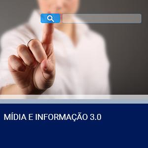 MÍDIA E INFORMAÇÃO 3.0