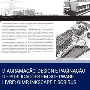 DIAGRAMAÇÃO, DESIGN E PAGINAÇÃO DE PUBLICAÇÕES EM SOFTWARE LIVRE: GIMP, INKSCAPE E SCRIBUS
