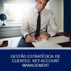 GESTÃO ESTRATÉGICA DE CLIENTES: KEY ACCOUNT MANAGEMENT