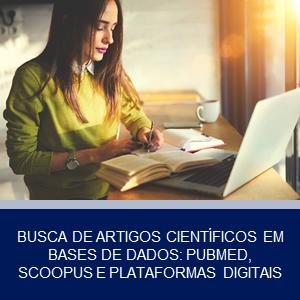 BUSCA DE ARTIGOS CIENTÍFICOS EM BASES DE DADOS: PUBMED, SCOOPUS E PLATAFORMAS DIGITAIS