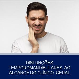 DISFUNÇÕES TEMPOROMANDIBULARES AO ALCANCE DO CLÍNICO GERAL