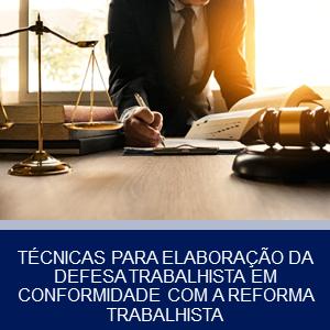 TÉCNICAS PARA ELABORAÇÃO DA DEFESA TRABALHISTA EM CONFORMIDADE COM A REFORMA TRABALHISTA