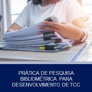 PRÁTICA DE PESQUISA BIBLIOMÉTRICA PARA DESENVOLVIMENTO DE TCC