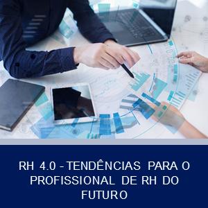 RH 4.0 -TENDÊNCIAS PARA O PROFISSIONAL DE RH DO FUTURO